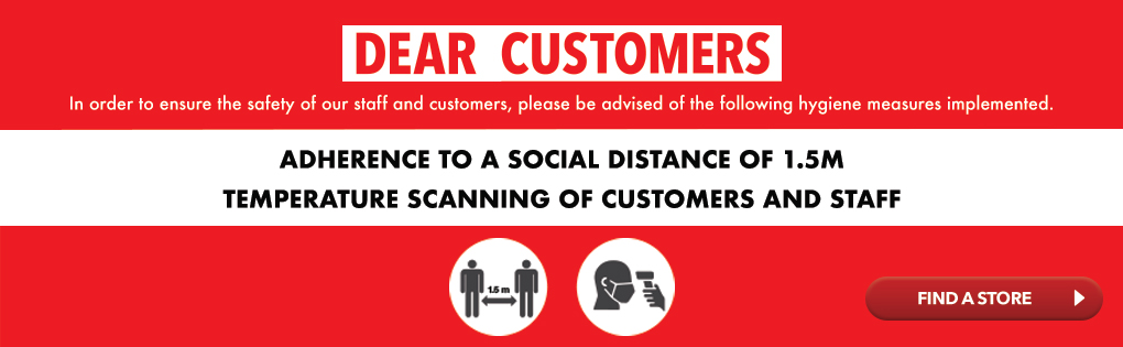 DEAR CISTOMERS, IN ORDER TO ENSURE THE SAFETY OF OUR STAFF AND CUSTOMERS, PLEASE BE ADVISED OF THE FOLLOWING HYGIENE MEASURE IMPLEMENTED. ADHERENCE TO A SOCIAL DISTANCE OF 1.5M AND TEMPERATURE SCANNING OF CUSTOMERS AND STAFF.