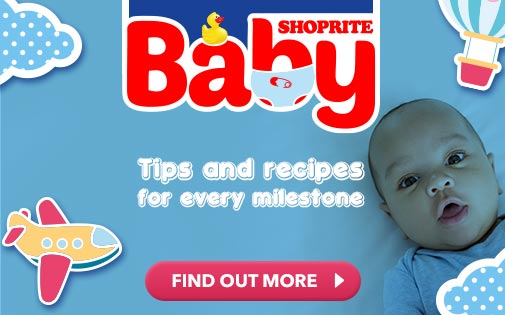 SHOPRITE BABY. TIPS AND RECIPES FOR EVERY MILESTONE